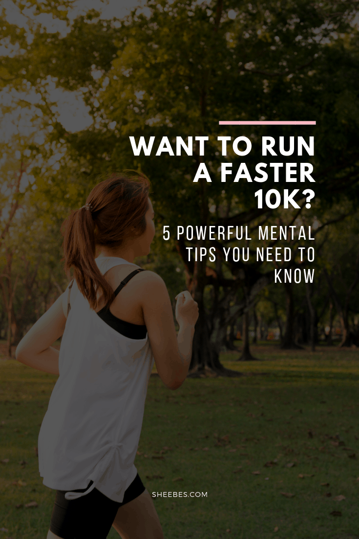 Want to run a faster 10k? 5 Powerful mental tips you need to know
