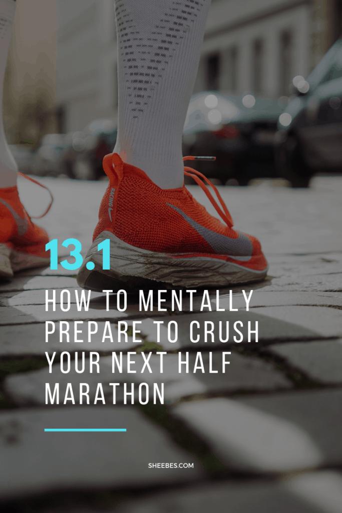 how to mentally prepare to crush your next half marathon